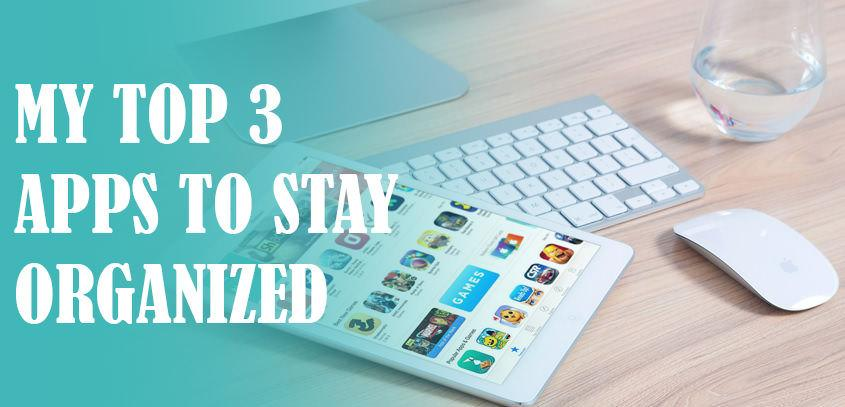 My top 3 apps to stay organized