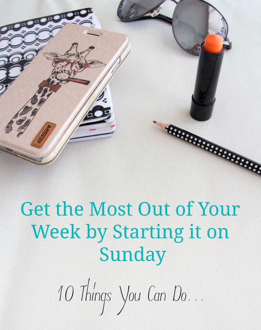 Get the Most Out of Your Week by Starting it on Sunday
