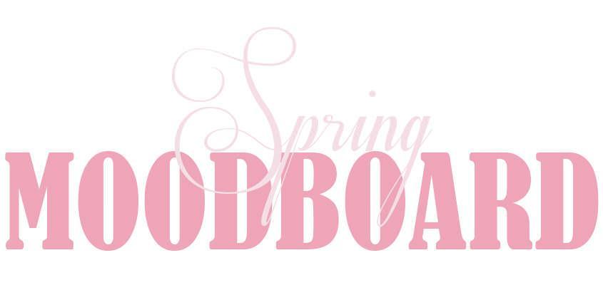 Spring Moodboard