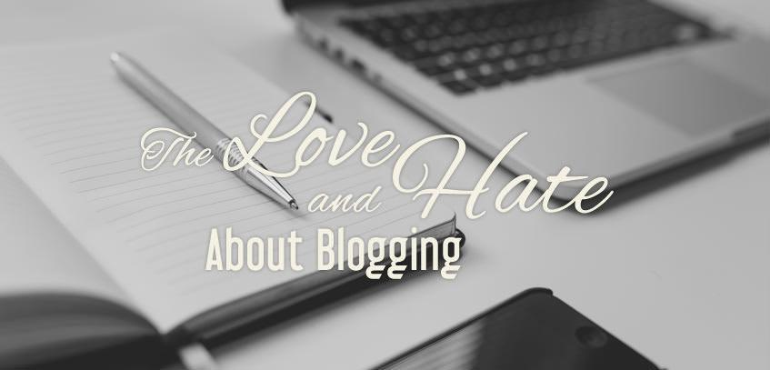 The Love And Hate About Blogging