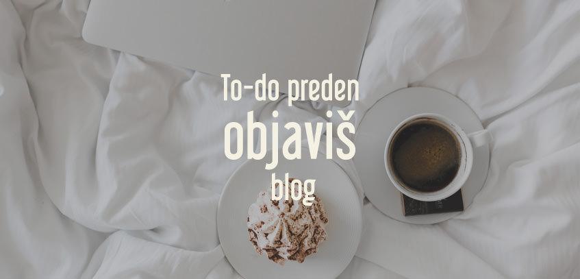10 stvari, ki jih je vredno preveriti, preden objaviš novo objavo na blogu