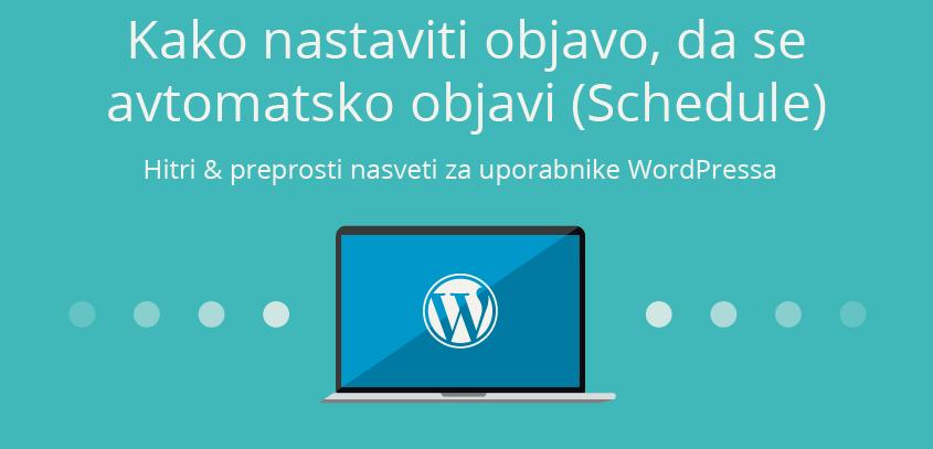 Kako nastaviti objavo, da se  avtomatsko objavi (Schedule) – WordPress nasvet