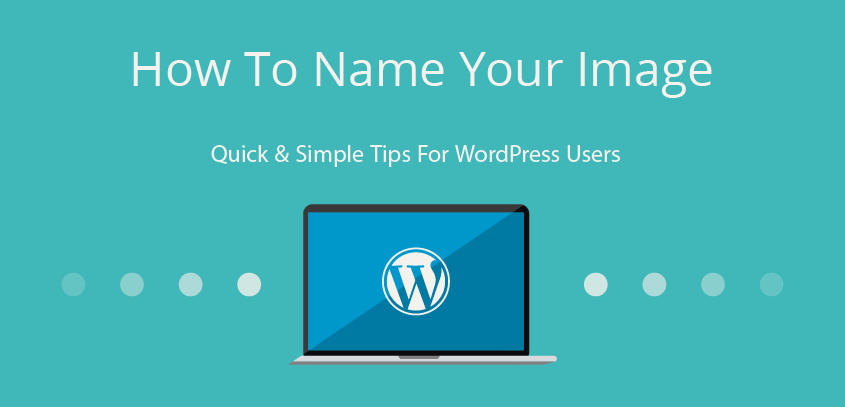 How To Name Your Image – WordPress tricks