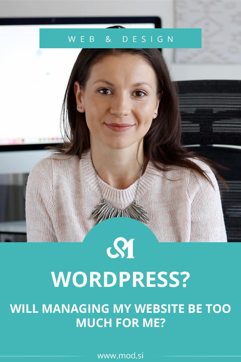 You are not familiar with WordPress yet and you are curious if the managing your website will be too much for you? + VIDEO