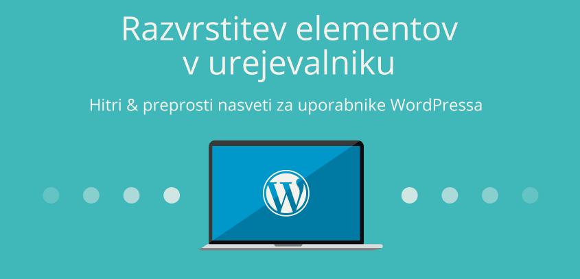 Razvrstitev elementov v urejevalniku – WordPress nasvet