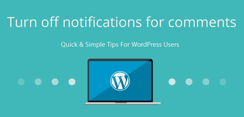 Turn off e-mail notifications for comments – WordPress tips
