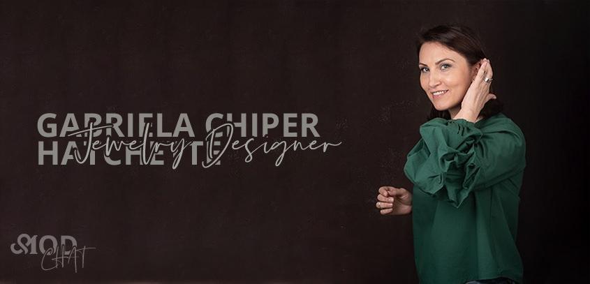 MOD Chat: Gabriela Chiper Hatchette, Jewelry Designer / Owner